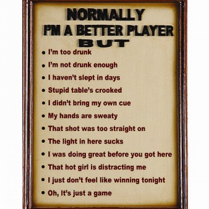Normally I'm A Better Player But
